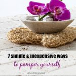 It is important to take a break and indulge sometimes. You don't have to spend a lot of money on pampering yourself. Here are 7 simple and inexpensive ways to pamper yourself.