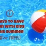 7 Ways to have Free Fun with Kids this Summer