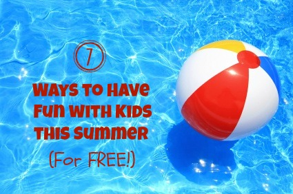 7 Ways to have Free Fun with Kids this Summer - About A Mom