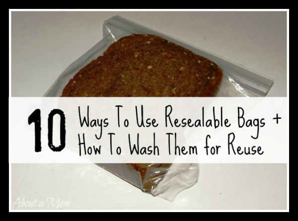 10 Ways to Use Resealable Bags and How to Probably Wash them for Reuse.