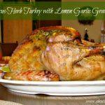 A delicious Thanksgiving turkey recipe. Citrus Herb Turkey with Lemon Garlic Gravy.