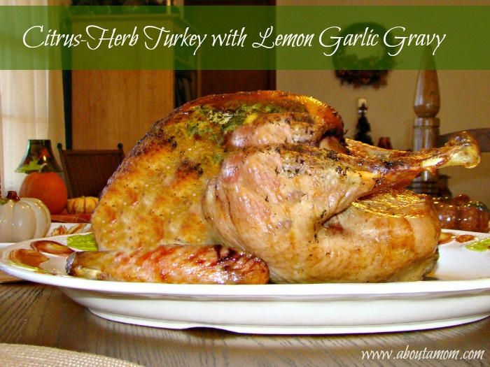 A delicious Thanksgiving turkey recipe. Citrus Herb Turkey with Lemon Garlic Gravy.
