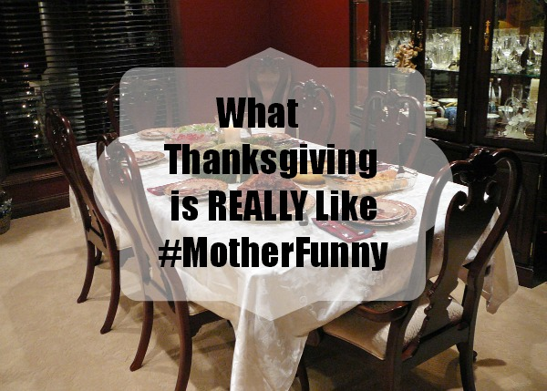 What Thanksgiving is Really Like #MotherFunny NickMom #shop