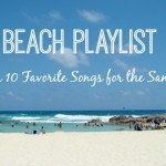 Beach Playlist - Our 10 Favorite Songs for the Sand