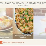 A Fresh Take On Meals - 15 Meatless Recipes