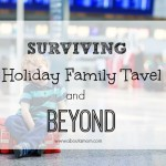 Surviving Holiday Family Travel and Beyond