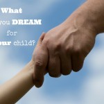 What do you dream for your child?