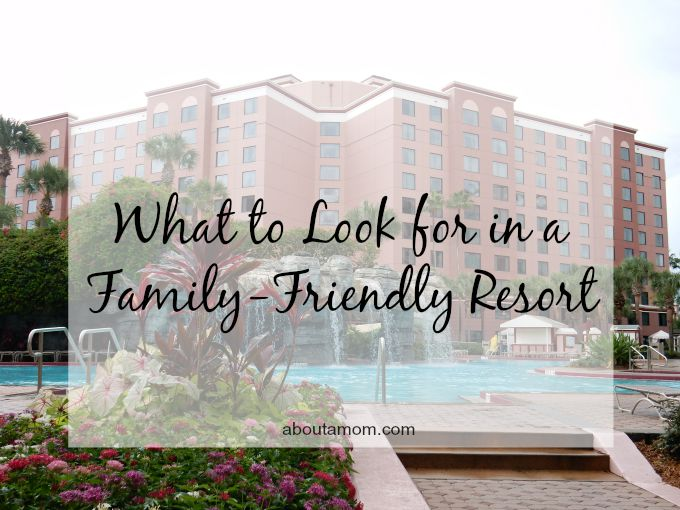 What to Look for in a Family-Friendly Resort