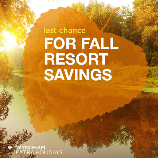 Getaway this fall with Wyndham. Wyndham resorts offered by Wyndham Extra Holidays are your ticket to the perfect fall vacation.
