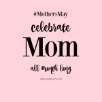 Celebrate Mom All Month Long #MothersMay