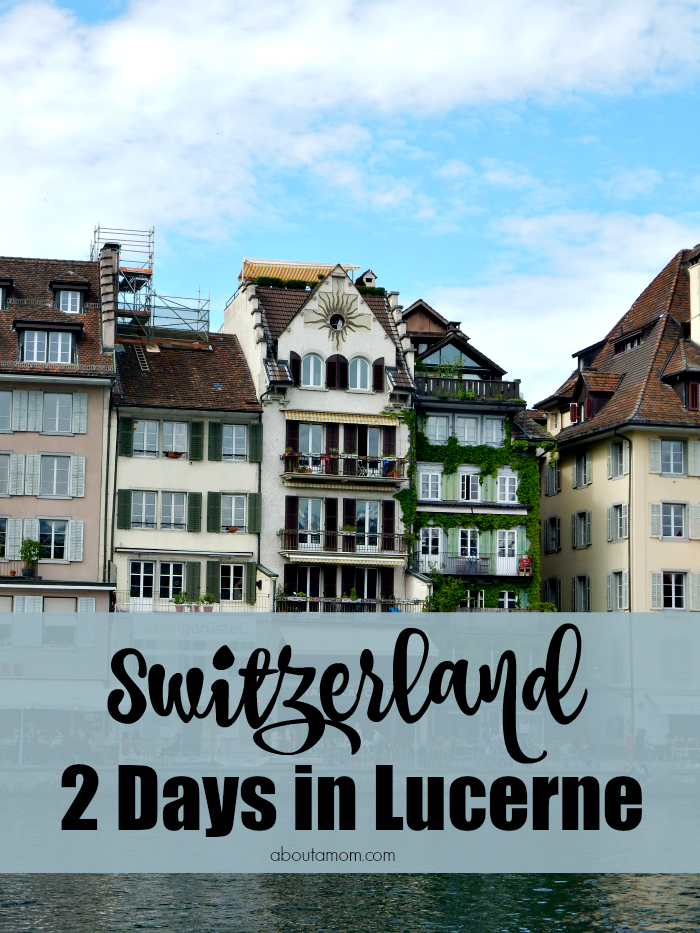 How to spend 2 days in lovely Lucerne, Switzerland.