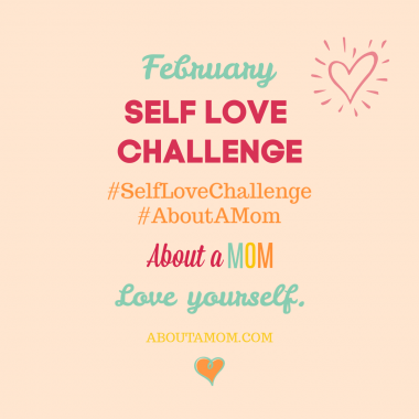 February is known as the month for love. The most important person you can show love to is yourself. Take About A Mom's February Self Love Challenge and challenge yourself for 30 days to show self love.