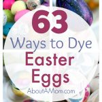 63 Ways to Dye Easter Eggs